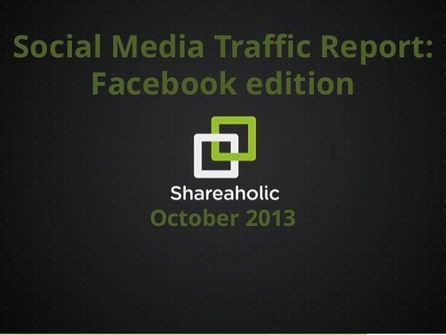 Social Media Traffic Report: Facebook edition  October 2013  11/4/2013 1