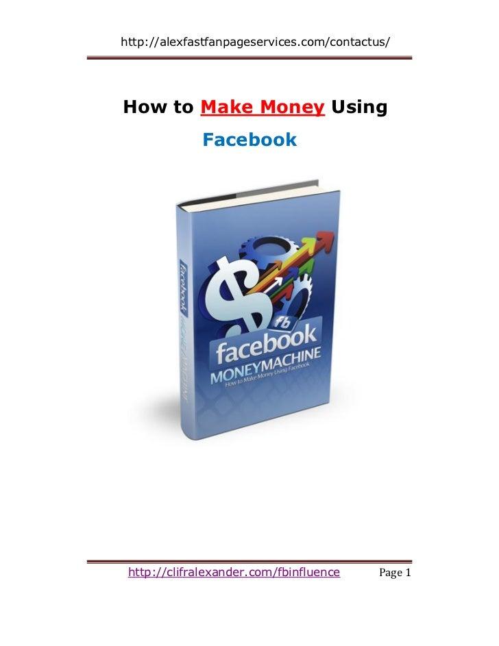 http://alexfastfanpageservices.com/contactus/How to Make Money Using             Facebook http://clifralexander.com/fbinfl...