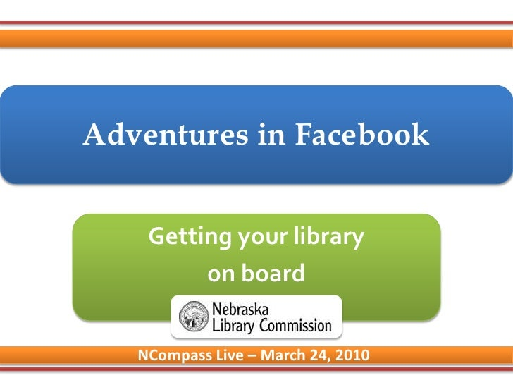 Adventures in Facebook<br />Getting your library<br />on board<br />NCompass Live – March 24, 2010<br />