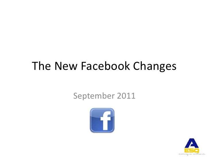 The New Facebook Changes<br />September 2011<br />