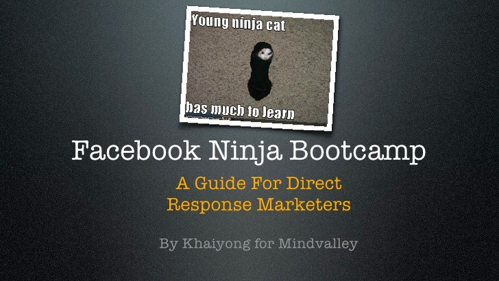 Facebook Ninja Bootcamp       A Guide For Direct      Response Marketers     By Khaiyong for Mindvalley