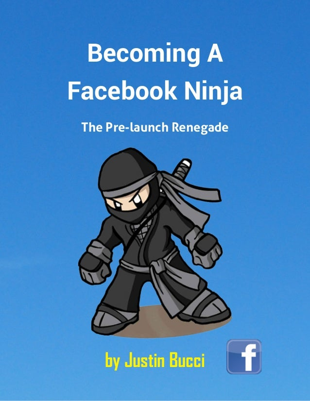 Becoming A Facebook Ninja The Pre-launch Renegade  by Justin Bucci