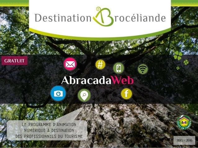 # AbracadaWeb * Le programme d'Animation Numérique à destination des professionnels du tourisme 2015 - 2016 GRATUIT