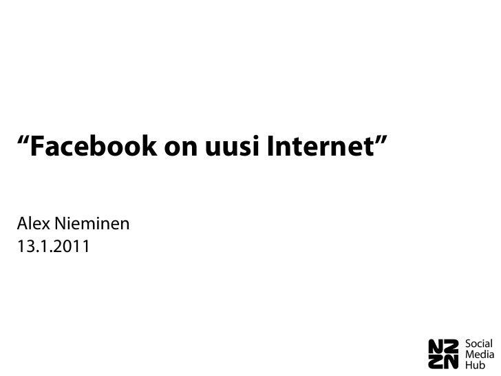 """Facebook on uusi Internet""Alex Nieminen13.1.2011"