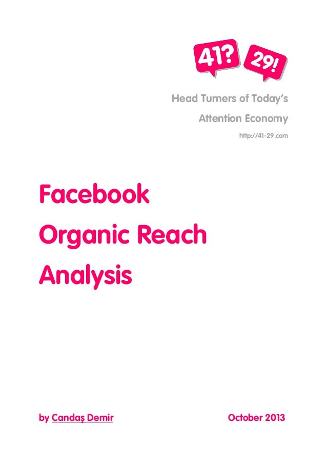 Head Turners of Today's Attention Economy http://41-29.com  Facebook Organic Reach Analysis  by Candaş Demir  October 2013