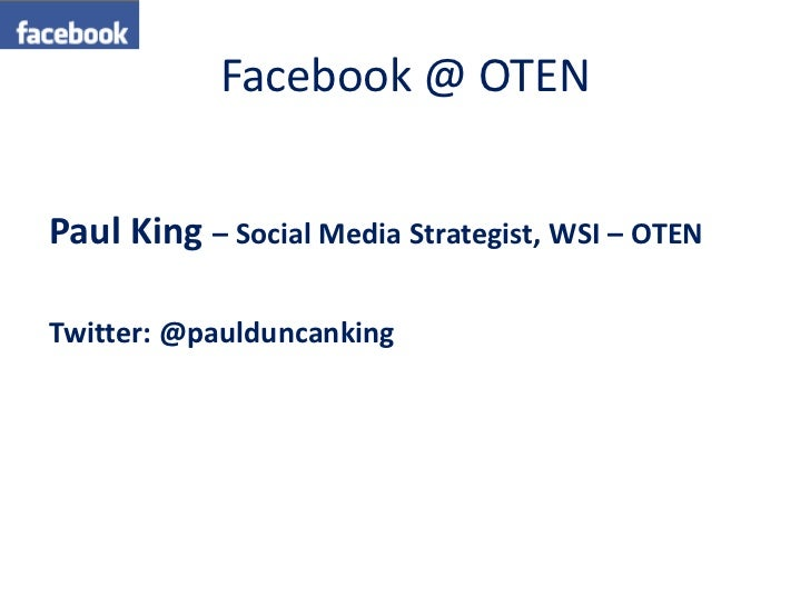Facebook @ OTENPaul King – Social Media Strategist, WSI – OTENTwitter: @paulduncanking
