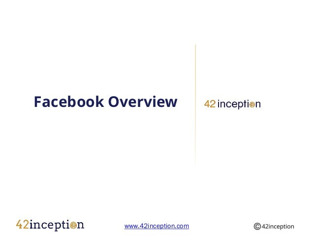 Facebook Overview          www.42inception.com