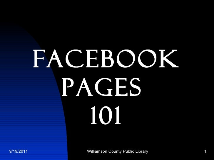 Facebook   Pages  101 9/19/2011 Williamson County Public Library