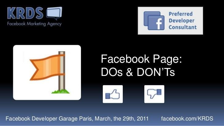 Facebook Page:<br />DOs & DON'Ts<br />FacebookDeveloper Garage Paris, March, the 29th, 2011        facebook.com/KRDS<br />