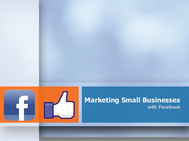 Marketing Small Businesses with Facebook