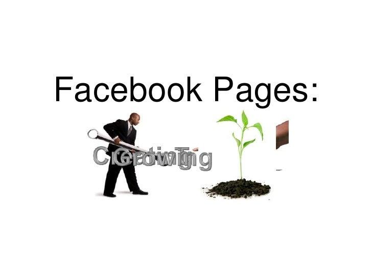 Facebook Pages:<br />Creating<br />Growing<br />Tweaking<br />