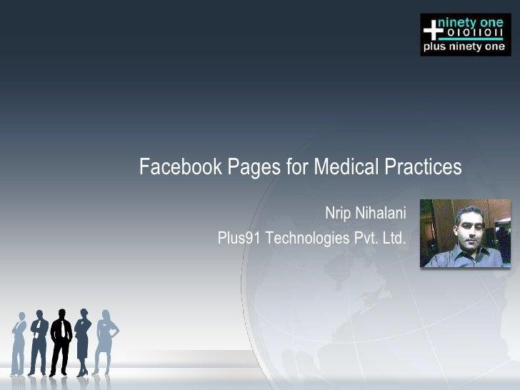 Facebook Pages for Medical Practices<br />NripNihalani<br />Plus91 Technologies Pvt. Ltd.<br />