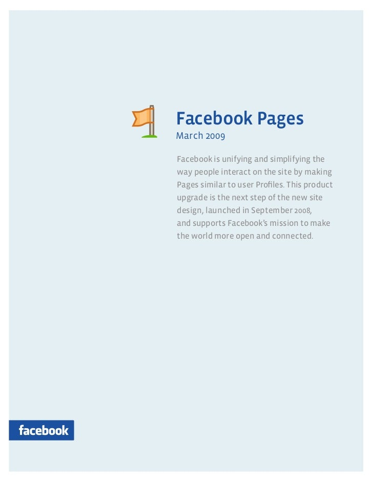PagesFacebook PagesMarch 2009Facebook is unifying and simplifying theway people interact on the site by makingPages simila...