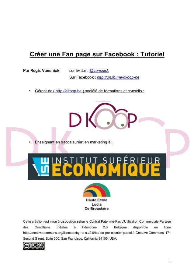1 Créer une Fan page sur Facebook : Tutoriel Par Régis Vansnick sur twitter : @vansnick Sur Facebook : http://on.fb.me/dko...