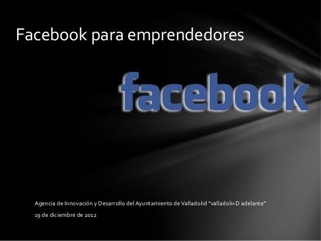 """Facebook para emprendedores  Agencia de Innovación y Desarrollo del Ayuntamiento de Valladolid """"valladoli+D adelante""""  19 ..."""