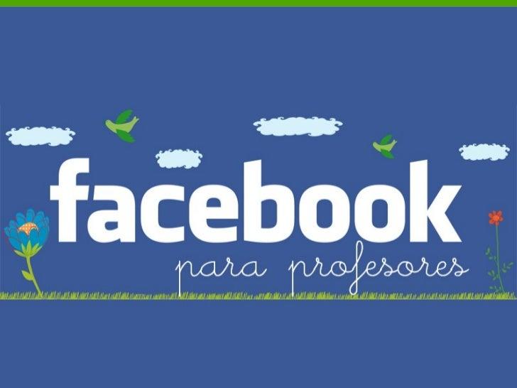 FACEBOOK PARA PROFESORES Introducción al uso del  Facebook en una asignatura