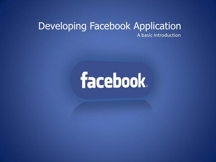 Developing Facebook Application                      A basic introduction              facebook