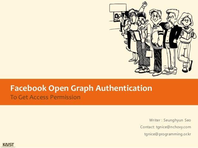 Facebook Open Graph AuthenticationTo Get Access Permission                                   Writer : Seunghyun Seo       ...