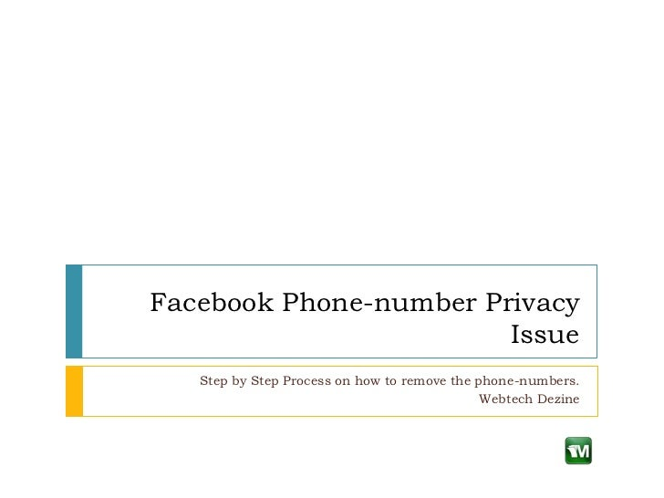 Facebook Phone-number Privacy                        Issue   Step by Step Process on how to remove the phone-numbers.     ...