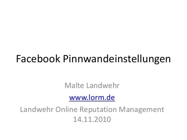 Facebook Pinnwandeinstellungen Malte Landwehr www.lorm.de Landwehr Online Reputation Management 14.11.2010