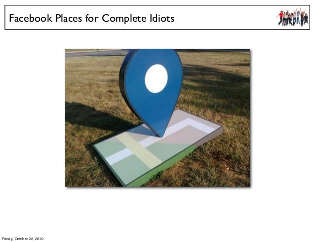 Facebook Places for Complete Idiots Friday, October 22, 2010