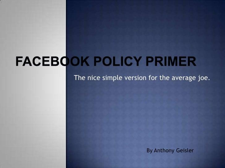 Facebook policy primer - Anthony Geisl
