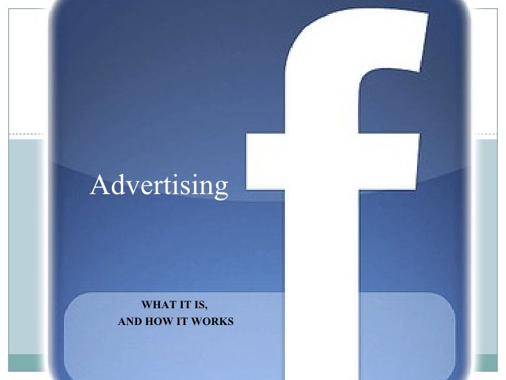 Advertising <ul><li>WHAT IT IS,  </li></ul><ul><li>AND HOW IT WORKS </li></ul>