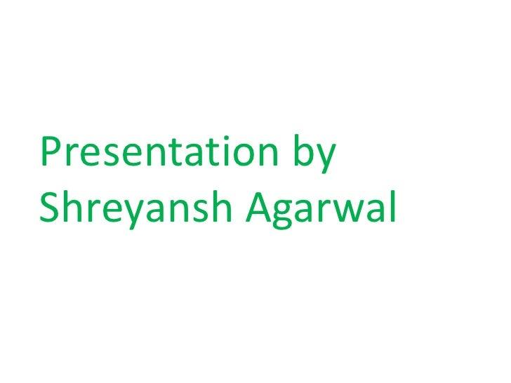 Presentation by Shreyansh Agarwal<br />