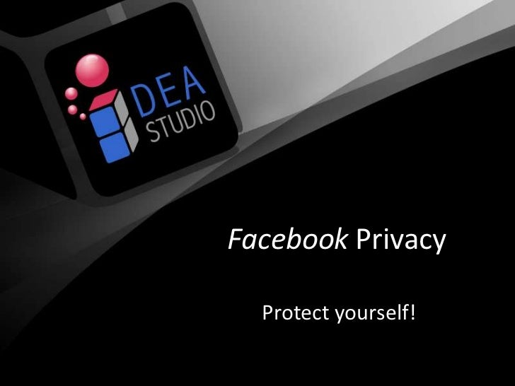 Facebook Privacy<br />Protect yourself!<br />