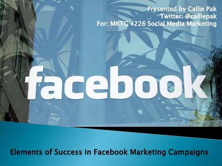 Presented by Callie Pak<br />Twitter: @calliepak<br />For: MKTG 4226 Social Media Marketing<br />Elements of Success in Fa...