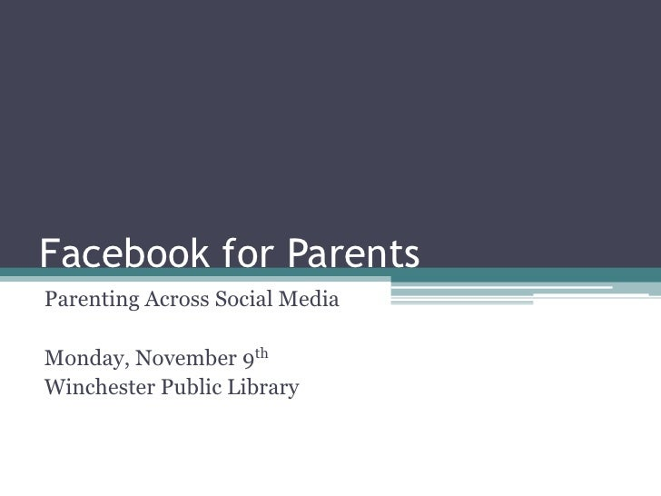 Facebook for Parents	<br />Parenting Across Social Media<br />Monday, November 9th<br />Winchester Public Library<br />