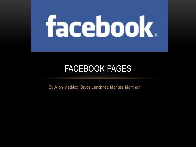 FACEBOOK PAGESBy Allen Maddox, Bryce Lanckriet, Marissa Morrison