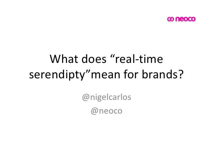 """What does """"real-time serendipty""""mean for brands?<br />@nigelcarlos<br />@neoco<br />"""