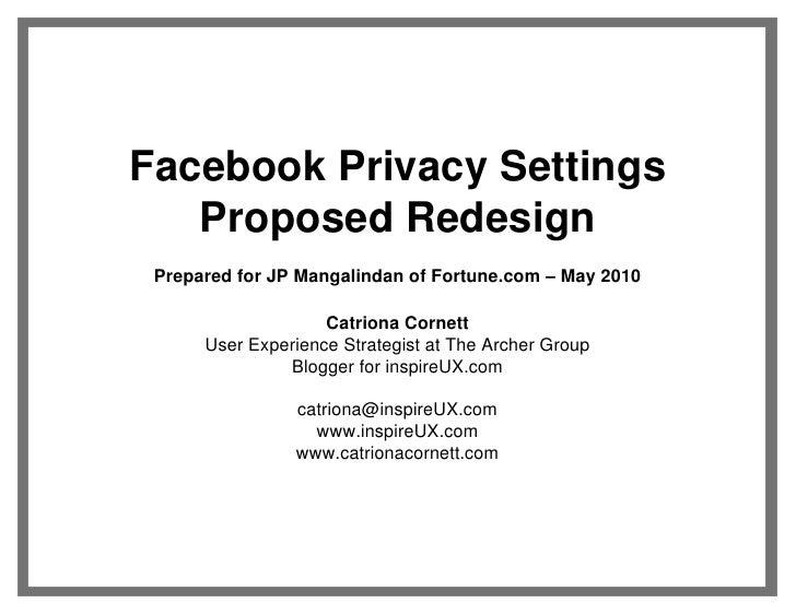 Facebook Privacy Settings    Proposed Redesign  Prepared for JP Mangalindan of Fortune.com – May 2010                     ...