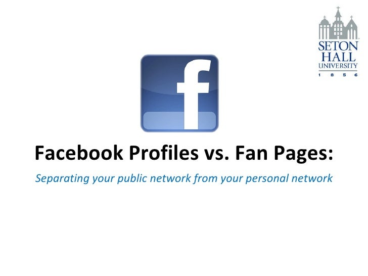 Facebook Profiles vs. Fan Pages