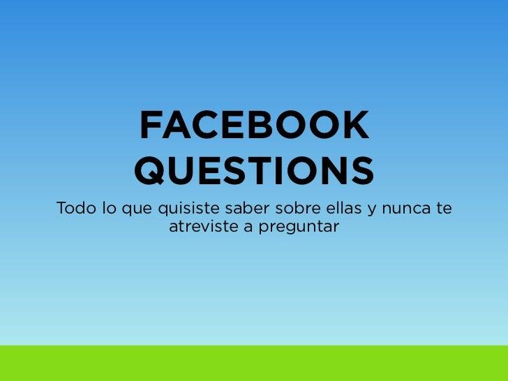 Facebook Questions - Todo lo que quisiste saber sobre ellas y no te atreviste a preguntar