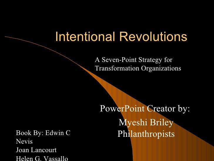 Intentional Revolutions PowerPoint Creator by:  Myeshi Briley Philanthropists A Seven-Point Strategy for Transformation Or...