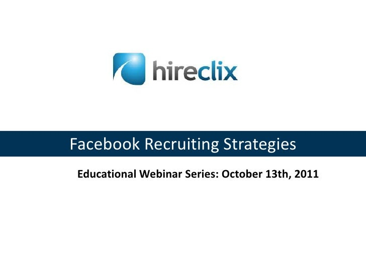 Facebook Recruiting Strategies<br />Educational Webinar Series: October 13th, 2011<br />