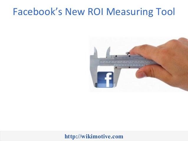 Facebook's New ROI Measuring Tool          http://wikimotive.com