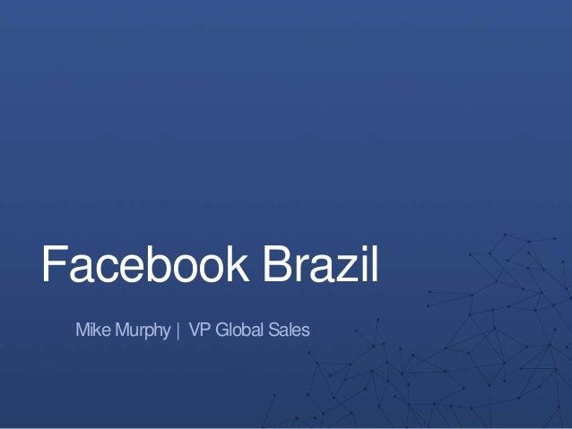 Facebook Brazil Mike Murphy | VP Global Sales