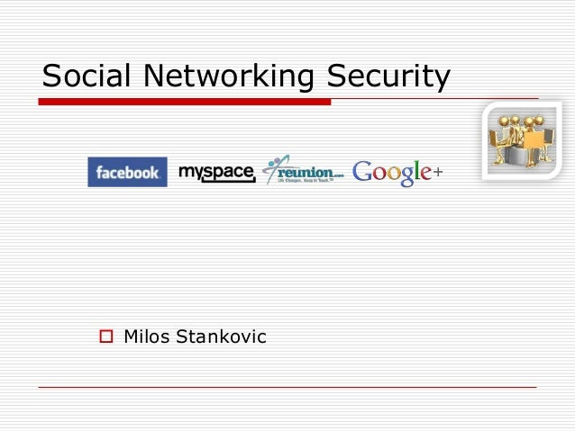 Social Networking Security    Milos Stankovic