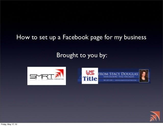 How to set up a Facebook page for my businessBrought to you by:Friday, May 17, 13