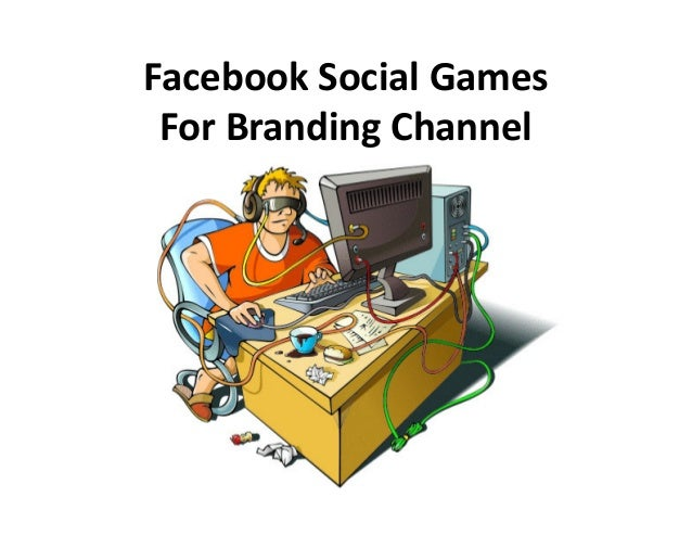 Facebook Social Games For Branding Channel