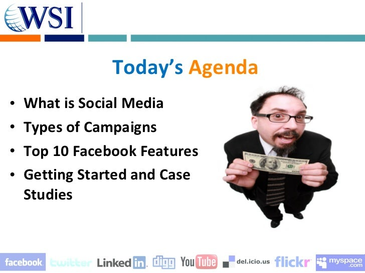 Today's Agenda•   What is Social Media•   Types of Campaigns•   Top 10 Facebook Features•   Getting Started and Case    St...