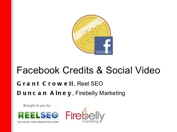 Facebook Credits & Social Video Grant Crowell , Reel SEO Duncan Alney , Firebelly Marketing