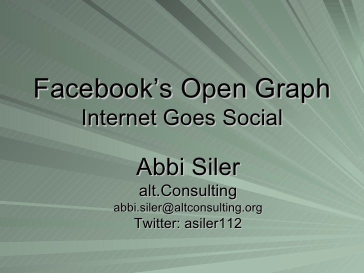 Facebook's Open Graph Internet Goes Social Abbi Siler alt.Consulting [email_address] Twitter: asiler112
