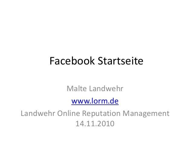 Facebook Startseite Malte Landwehr www.lorm.de Landwehr Online Reputation Management 14.11.2010