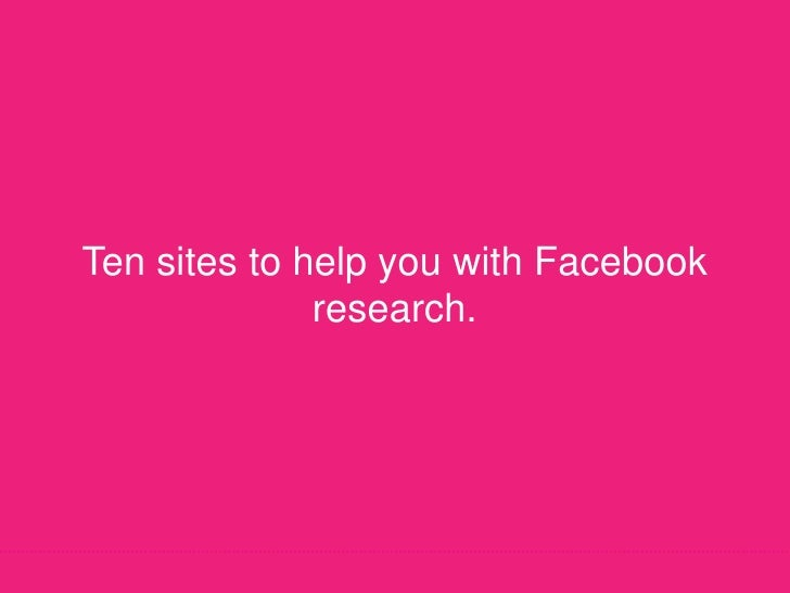 Ten sites to help you with Facebook research.