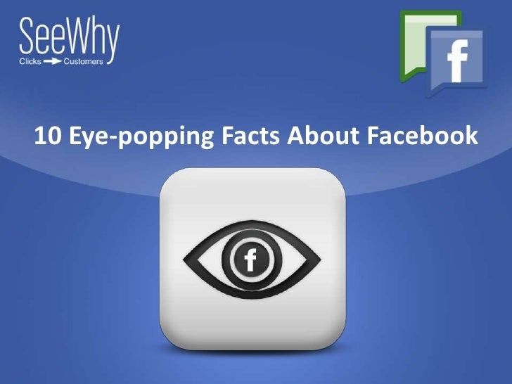 10 Eye-Popping Facts About Facebook from SeeWhy