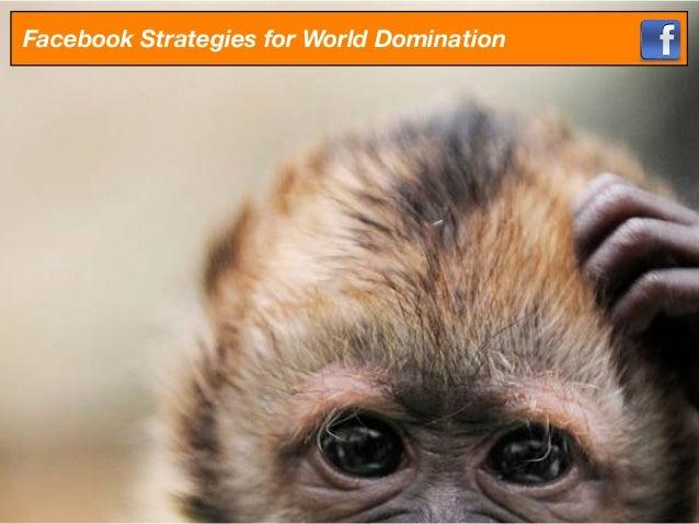 Facebook strategies for world domination